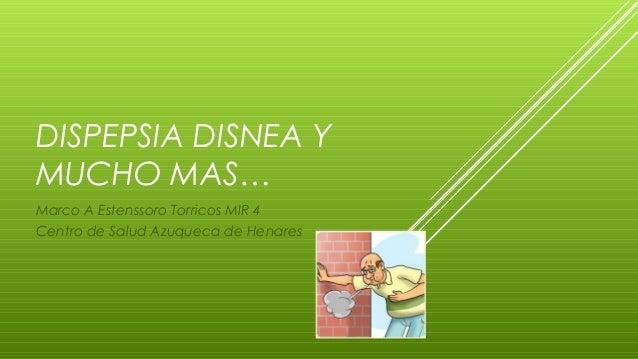 DISPEPSIA DISNEA Y MUCHO MAS… Marco A Estenssoro Torricos MIR 4 Centro de Salud Azuqueca de Henares