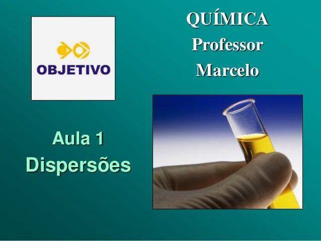 QUÍMICA             Professor              Marcelo  Aula 1Dispersões