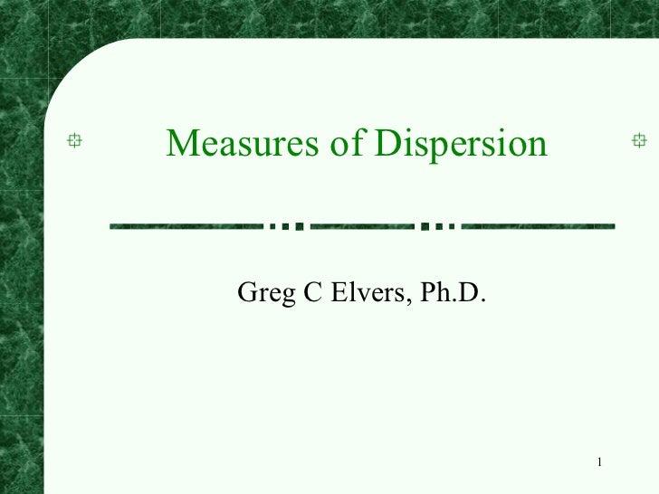 Measures of Dispersion    Greg C Elvers, Ph.D.                           1