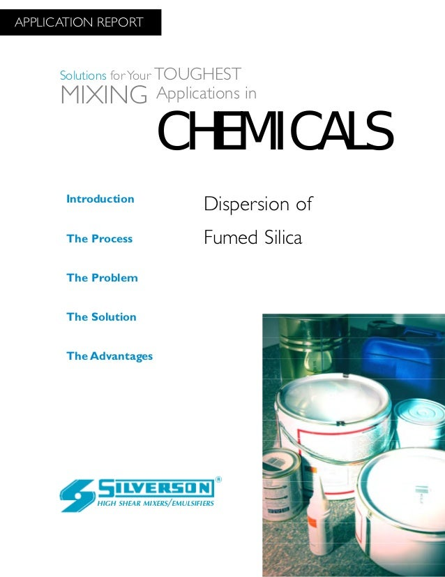 Dispersion of Fumed Silica The Advantages Introduction The Process The Problem The Solution HIGH SHEAR MIXERS/EMULSIFIERS ...