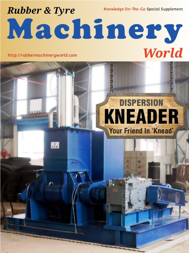 DISPERSION KNEADER Your Friend In 'Knead' Machinery World Rubber & Tyre Knowledge On-The-Go Special Supplement http://rubb...