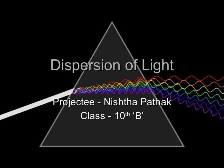 Dispersion of Light Projectee - Nishtha Pathak Class - 10 th  'B'