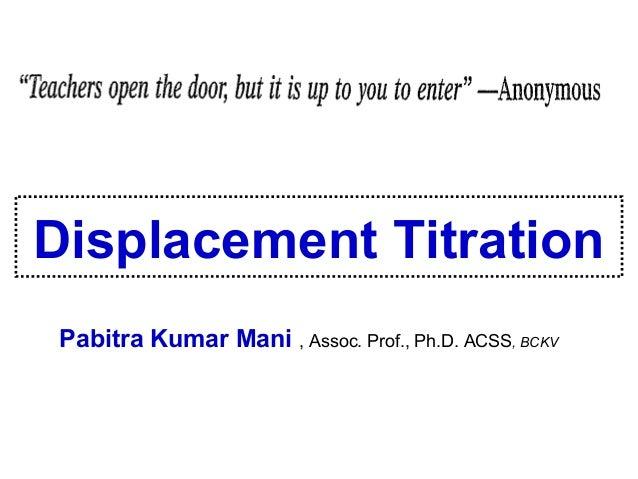 Displacement Titration Pabitra Kumar Mani , Assoc. Prof., Ph.D. ACSS, BCKV