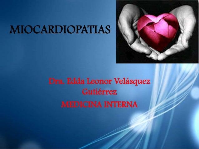 MIOCARDIOPATIAS     Dra. Edda Leonor Velásquez             Gutiérrez        MEDICINA INTERNA