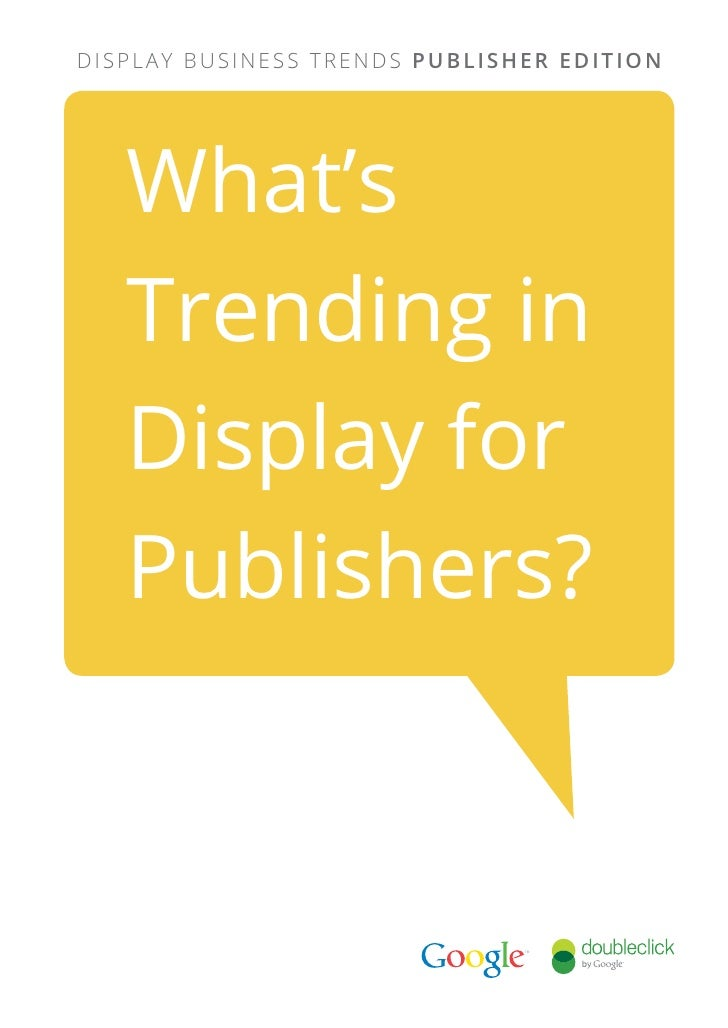 Display Business Trends Publisher Edition   What's   Trending in   Display for   Publishers?