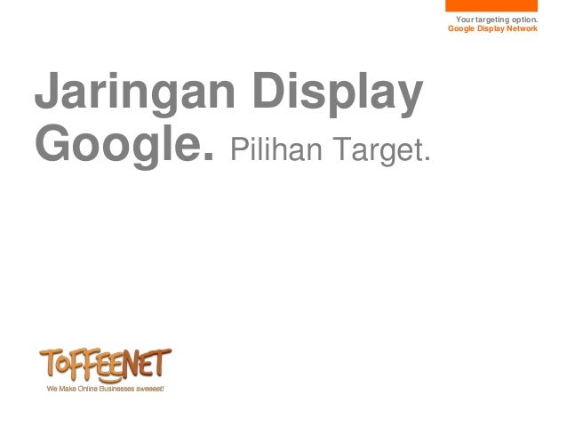 Your targeting option.                          Google Display NetworkJaringan DisplayGoogle. Pilihan Target.