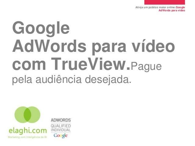 Atinja um público maior online.Google                                             AdWords para vídeoGoogleAdWords para víd...