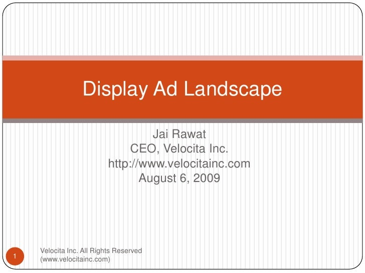 Jai Rawat<br />CEO, Velocita Inc.<br />http://www.velocitainc.com<br />August 6, 2009<br />Display Ad Landscape<br />1<br ...
