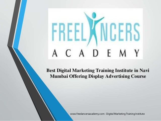 Best Digital Marketing Training Institute in Navi Mumbai Offering Display Advertising Course www.freelancersacademy.com - ...