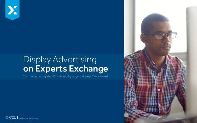 Display Advertising on Experts Exchange The online community where IT professionals go to get their tough IT issues solved...