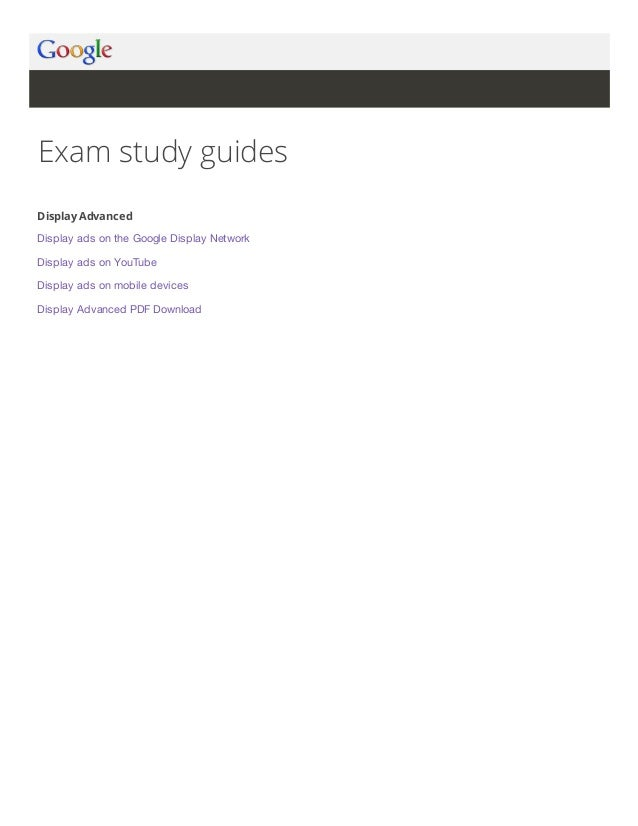 Exam study guides Display Advanced Display ads on the Google Display Network Display ads on YouTube Display ads on mobile ...