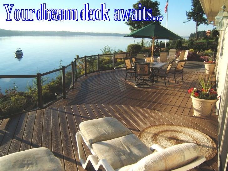 Your dream deck awaits... dream deck