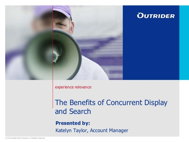 The Benefits of Concurrent Display and Search<br />Presented by:<br />Katelyn Taylor, Account Manager<br />