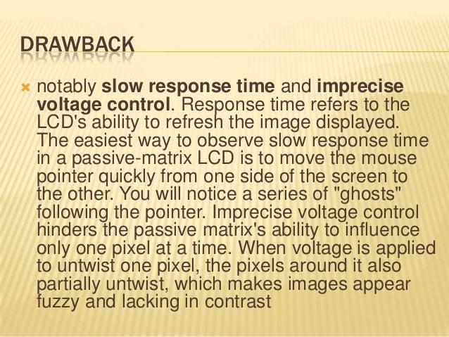 ACTIVE MATRIX  Active-matrix LCDs depend on Thin Film Transistors (TFT). Basically, TFTs are tiny switching transistors a...
