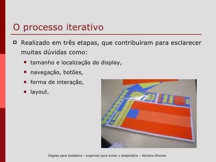 O processo iterativo <ul><li>Realizado em três etapas, que contribuíram para esclarecer muitas dúvidas como: </li></ul><ul...