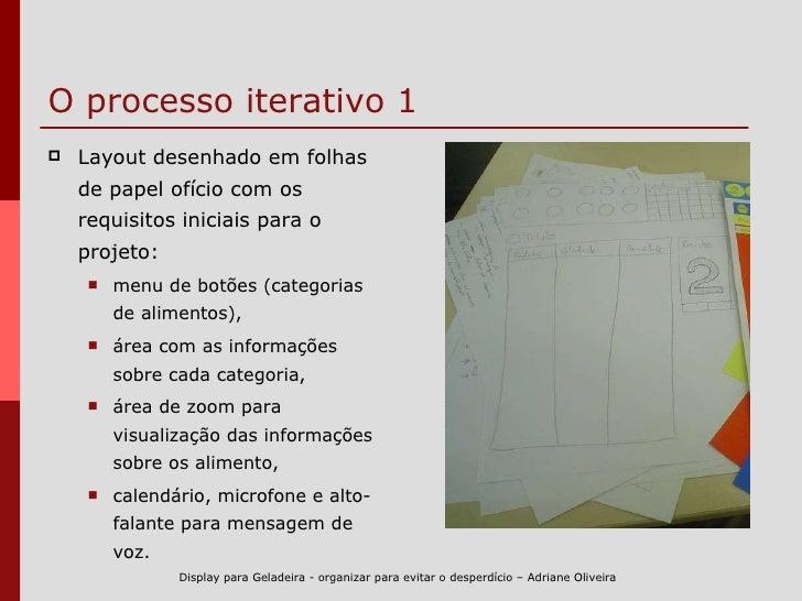 O processo iterativo 1 <ul><li>Layout desenhado em folhas de papel ofício com os requisitos iniciais para o projeto:  </li...