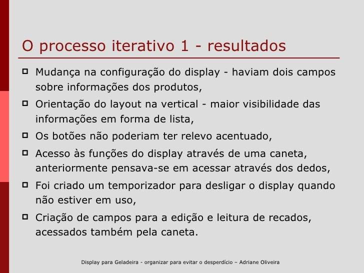 O processo iterativo  1 - resultados <ul><li>Mudança na configuração do display - haviam dois campos sobre informações dos...