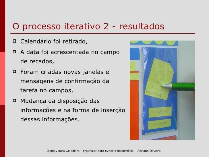 O processo iterativo 2 - resultados <ul><li>Calendário foi retirado, </li></ul><ul><li>A data foi acrescentada no campo de...