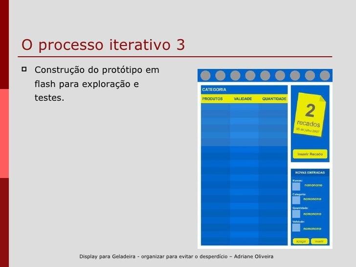O processo iterativo 3 <ul><li>Construção do protótipo em flash para exploração e testes. </li></ul>