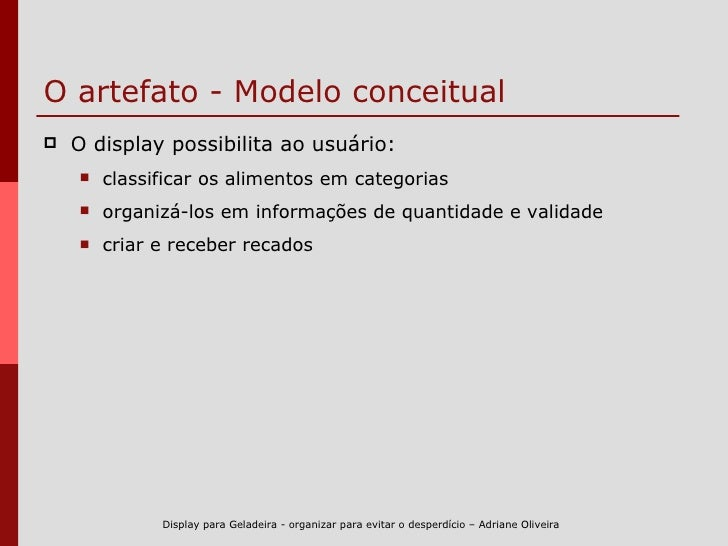 O artefato - Modelo conceitual <ul><li>O display possibilita ao usuário: </li></ul><ul><ul><li>classificar os alimentos em...