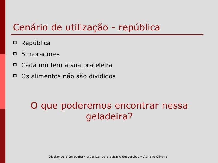 Cenário de utilização - república <ul><li>República </li></ul><ul><li>5 moradores </li></ul><ul><li>Cada um tem a sua prat...