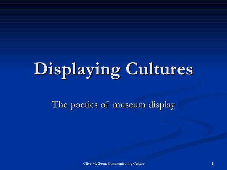Displaying Cultures The poetics of museum display