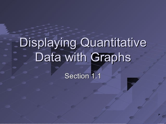 Displaying Quantitative   Data with Graphs        Section 1.1