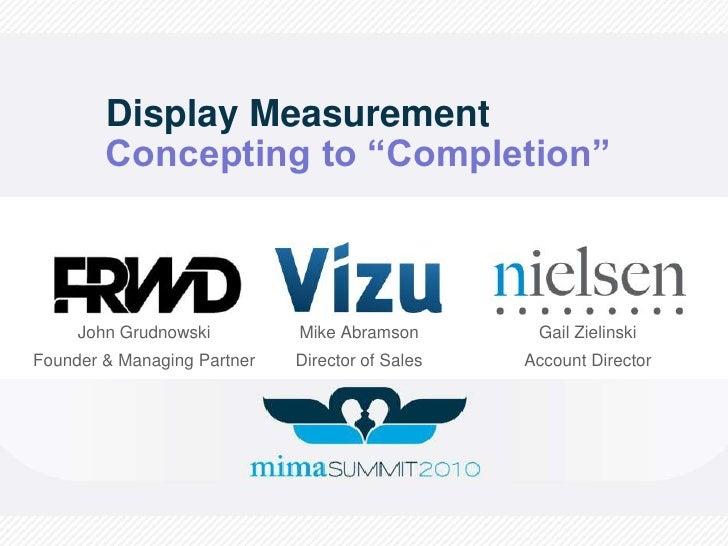 """Display MeasurementConcepting to """"Completion""""<br />John Grudnowski<br />Founder & Managing Partner<br />Mike Abramson<br /..."""