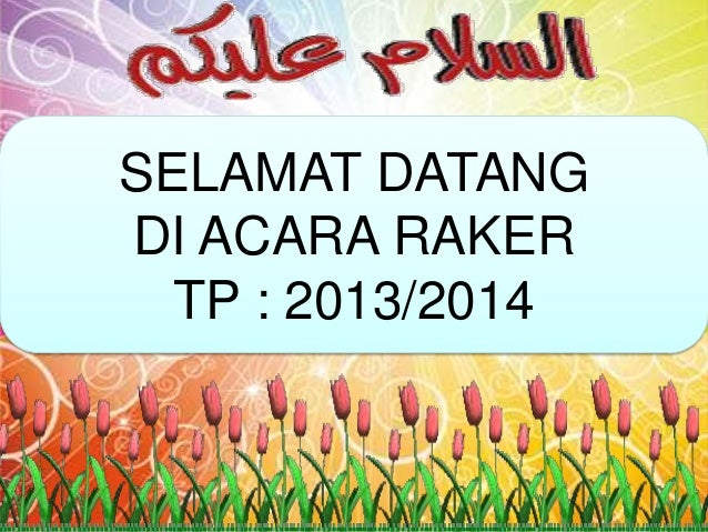 SELAMAT DATANG DI ACARA RAKER TP : 2013/2014