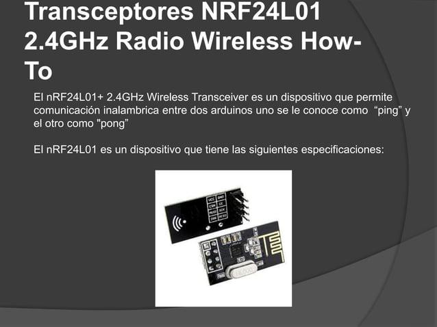 Transceptores NRF24L01 2.4GHz Radio Wireless How- To Especificaciones: • El Addicore nRF24L01 + es un transceptor de banda...