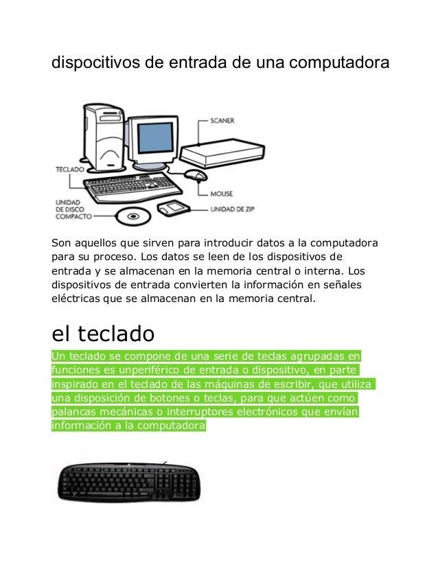 dispocitivosdeentradadeunacomputadora  Son aquellos que sirven para introducir datos a la computadora para su proceso...