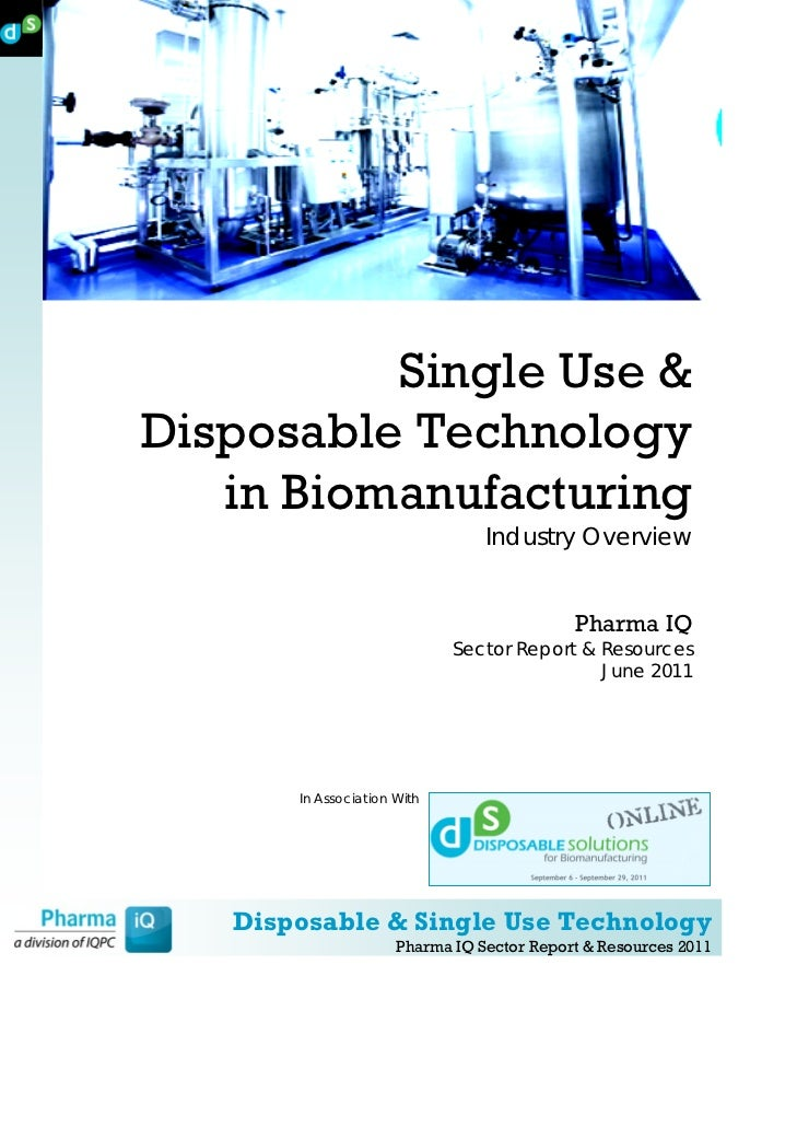 Single Use &Disposable Technology   in Biomanufacturing                                 Industry Overview                 ...