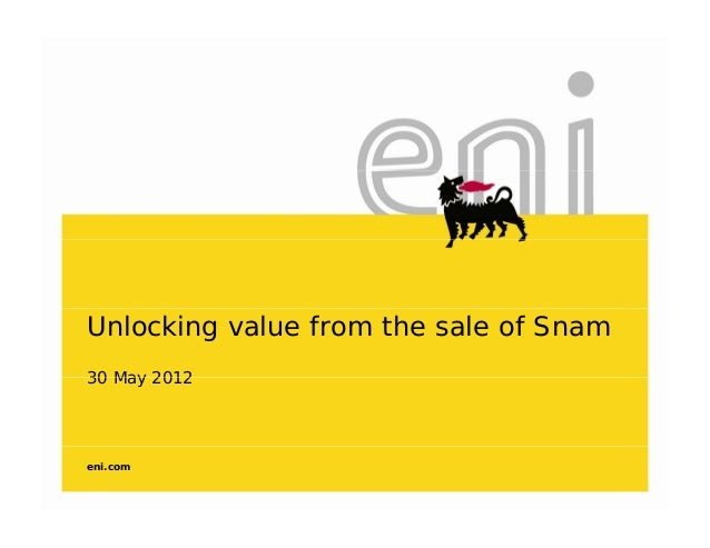 Unlocking value from the sale of Snam30 May 201230 May 2012eni.com