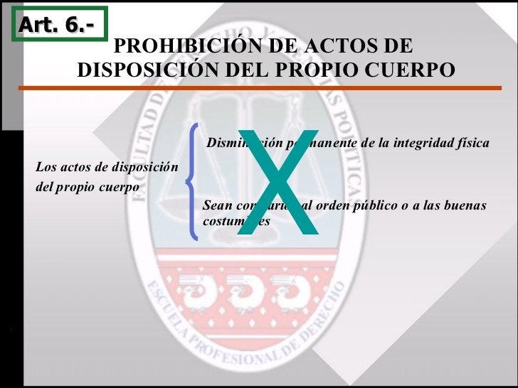 Los actos de disposición  del propio cuerpo PROHIBICIÓN DE ACTOS DE  DISPOSICIÓN DEL PROPIO CUERPO Art. 6.-  Disminución p...