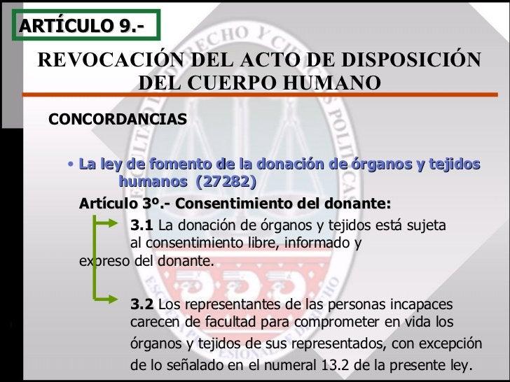 REVOCACIÓN DEL ACTO DE DISPOSICIÓN DEL CUERPO HUMANO ARTÍCULO 9.- <ul><li>La ley de fomento de la donación de órganos y te...