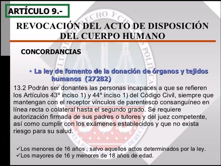 13.2 Podrán ser donantes las personas incapaces a que se refieren los Artículos 43º inciso 1) y 44º inciso 1) del Código C...