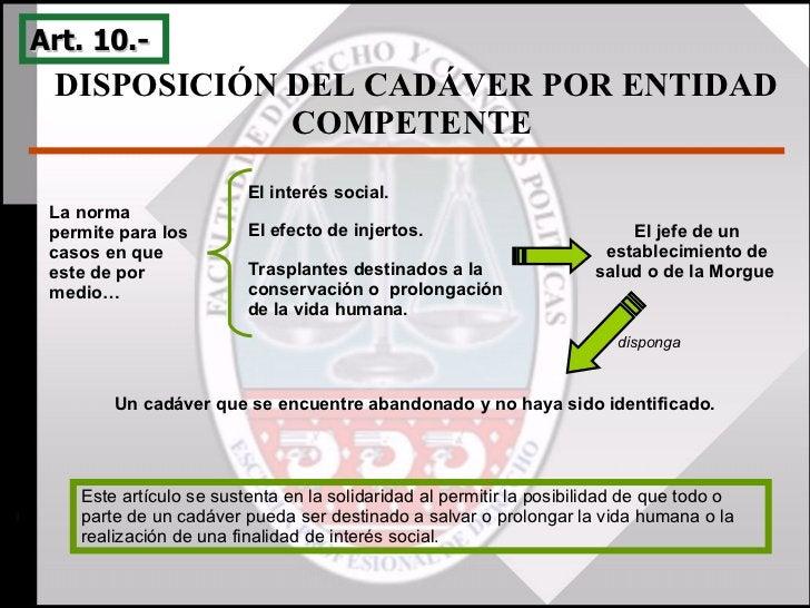 DISPOSICIÓN DEL CADÁVER POR ENTIDAD COMPETENTE  Art. 10.-  La norma permite para los casos en que este de por medio…  El i...