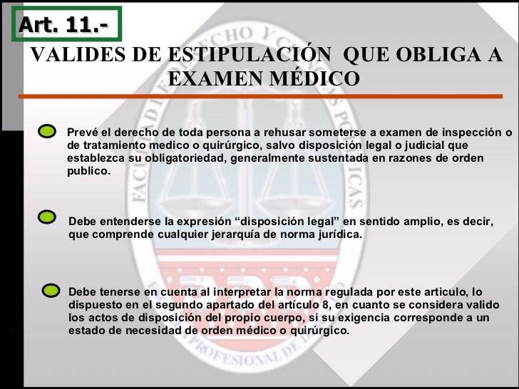 VALIDES DE ESTIPULACIÓN  QUE OBLIGA A EXAMEN MÉDICO  Art. 11.-  Prevé el derecho de toda persona a rehusar someterse a exa...