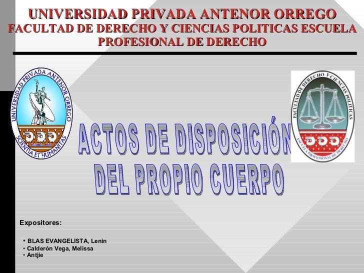 UNIVERSIDAD PRIVADA ANTENOR ORREGO FACULTAD DE DERECHO Y CIENCIAS POLITICAS ESCUELA PROFESIONAL DE DERECHO <ul><li>BLAS EV...