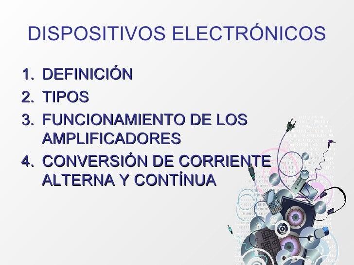 DISPOSITIVOS ELECTRÓNICOS <ul><li>DEFINICIÓN </li></ul><ul><li>TIPOS </li></ul><ul><li>FUNCIONAMIENTO DE LOS AMPLIFICADORE...