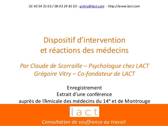 Dispositif d'intervention et réactions des médecins Par Claude de Scorraille – Psychologue chez LACT Grégoire Vitry – Co-f...