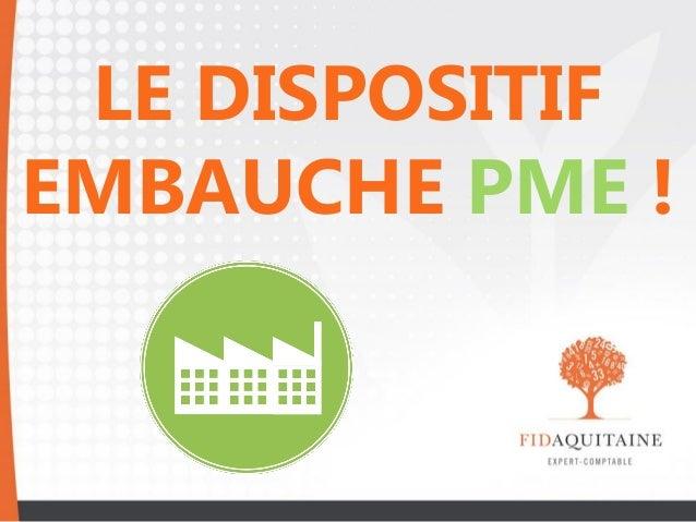 LE DISPOSITIF EMBAUCHE PME !