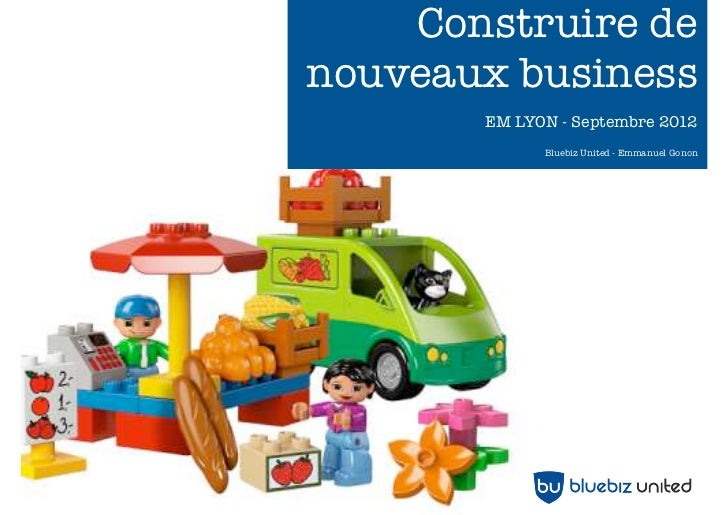 Construire denouveaux business       EM LYON - Septembre 2012             Bluebiz United - Emmanuel Gonon
