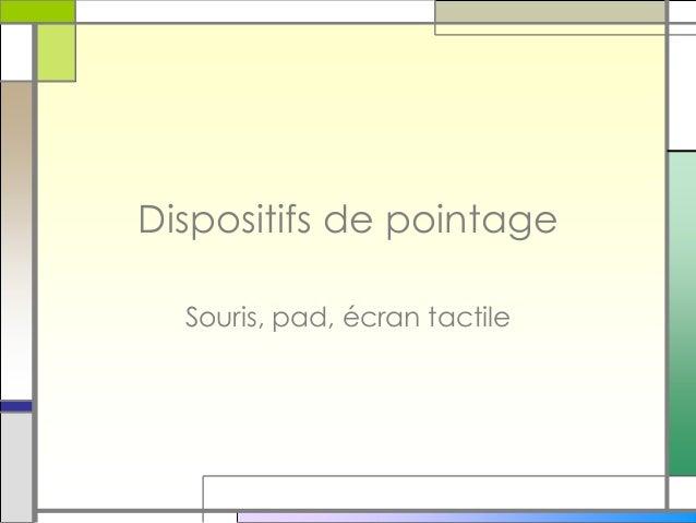 Dispositifs de pointage Souris, pad, écran tactile