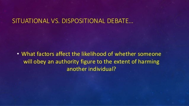 Describe dispositional and situational factors in