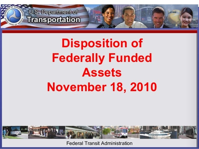 Disposition of Federally Funded Assets November 18, 2010 Federal Transit Administration