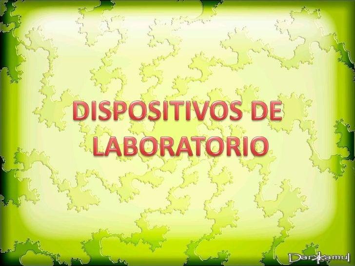DISPOSITIVOS DE LABORATORIO<br />