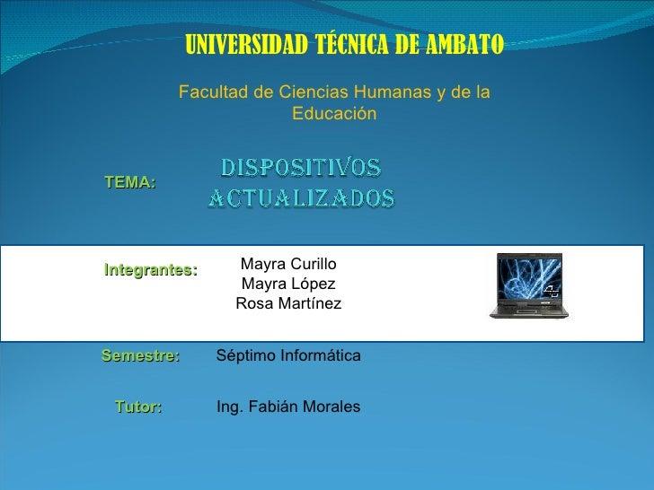 UNIVERSIDAD TÉCNICA DE AMBATO Facultad de Ciencias Humanas y de la Educación TEMA: Mayra Curillo Mayra López Rosa Martínez...