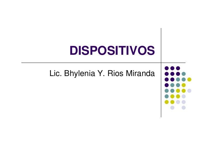 DISPOSITIVOSLic. Bhylenia Y. Rios Miranda