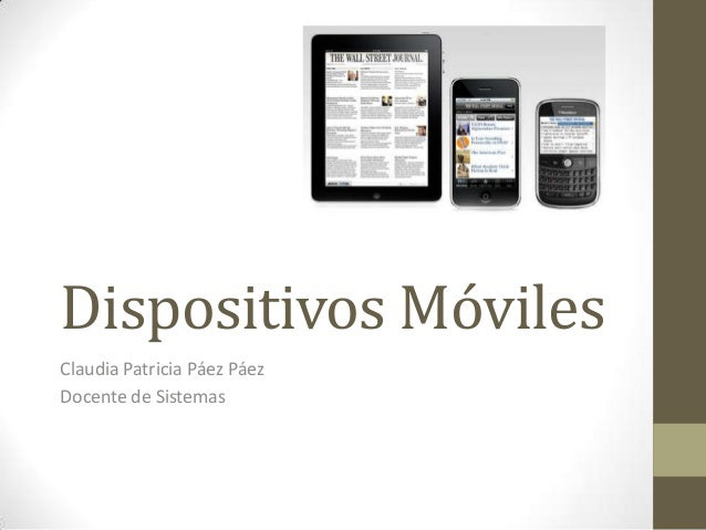 Dispositivos Móviles Claudia Patricia Páez Páez Docente de Sistemas